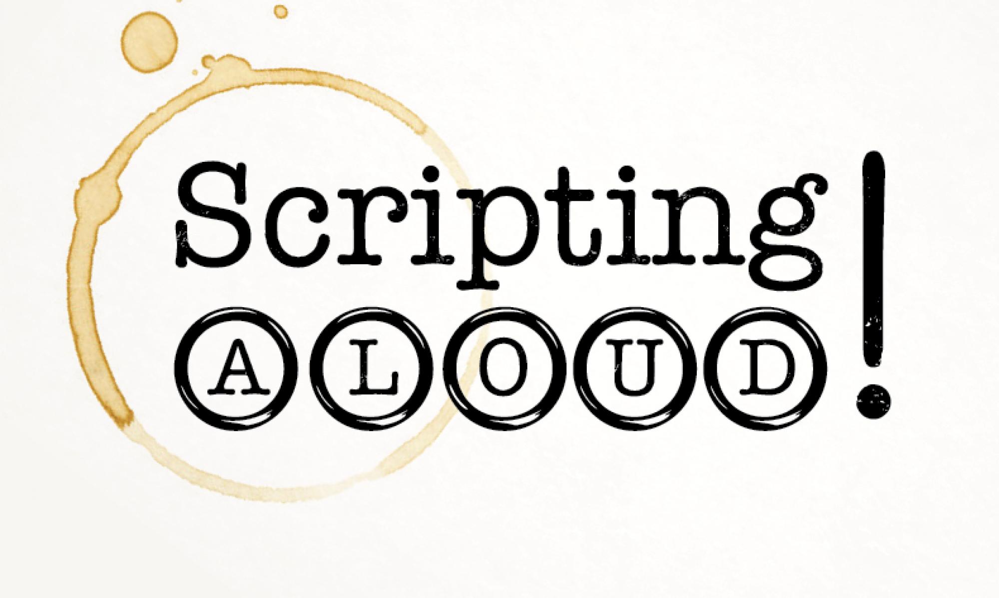 SCRIPTING ALOUD